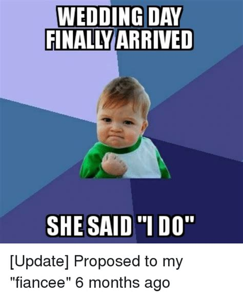 Wedding Day Meme - wedding day finaly arrived she said i do update proposed