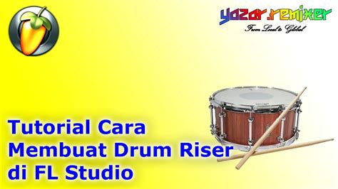 Tutorial Membuat Drum Elektrik | tutorial cara membuat drum riser di fl studio youtube