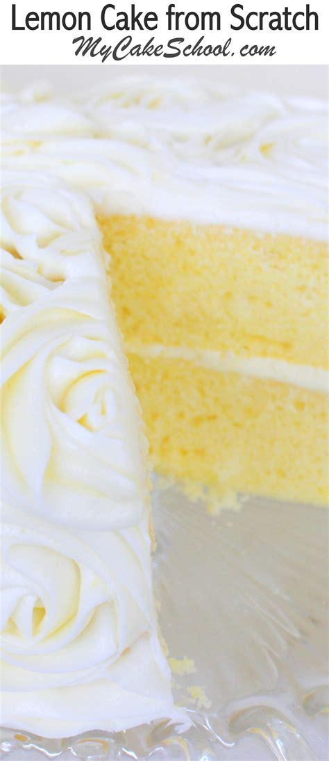 best lemon cake lemon cake a scratch recipe my cake school