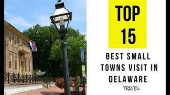 best small towns to visit 15 best small towns to visit in delaware youtube