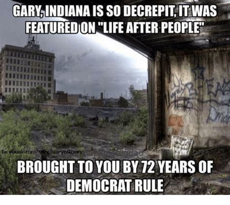 Indiana Meme - gary indiana isso decrepititwas featuredon life after people facebookcom brought to you by 72