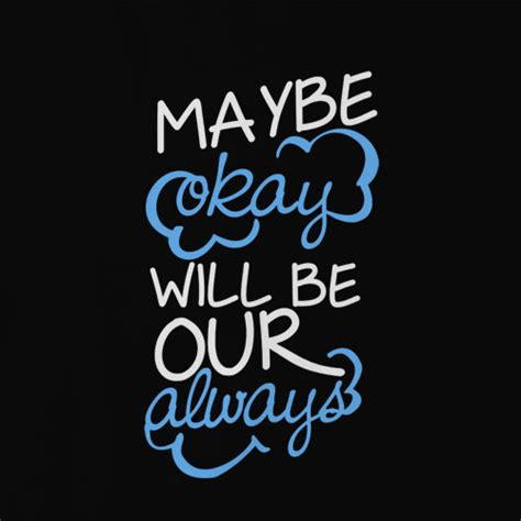 maybe okay will be our always by fandomchic unlicool