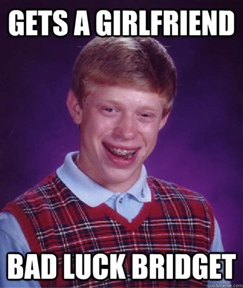 Bridget Meme - gets a girlfriend bad luck bridget bad luck brian quickmeme