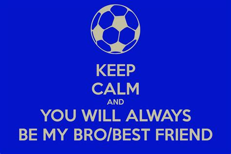 always be my keep calm and you will always be my bro best friend keep
