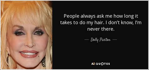 how long will it take my hair to grow back after dolly parton quote people always ask me how long it takes