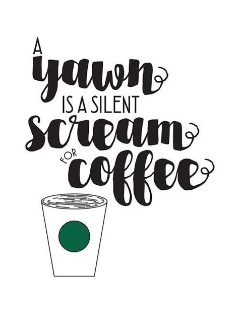 printable coffee quotes love lake living a yawn is a silent scream for coffee