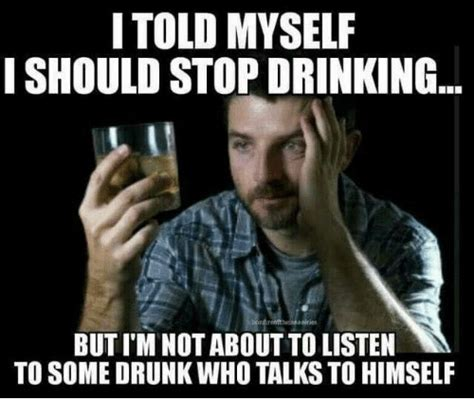 Drinking Meme - i told myself i should stop drinking but im not about to