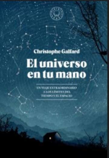 el universo en tus cr 237 tica de el universo en tu mano de christophe galfard un viaje al entendimiento babelia