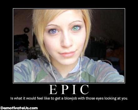 Funny Blow Job Meme - epic eyes bj blowjob demotivational poster