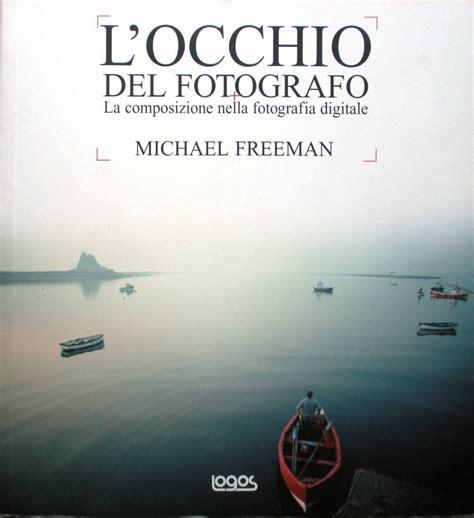libro locchio del fotografo guida l occhio del fotografo di michael freeman recensione del libro fondamentale sulla composizione