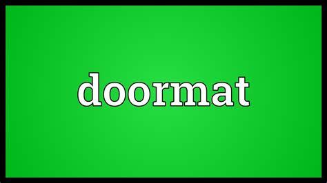 Define Doormat by Doormat Meaning