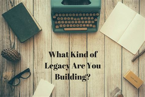 design legacy meaning what kind of legacy are you building jeremy brummel