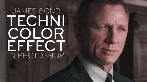photoshop tutorial james bond photoshop tutorial james bond film look technicolor
