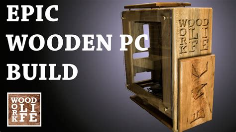 epic custom wooden pc case epic wooden pc builds youtube