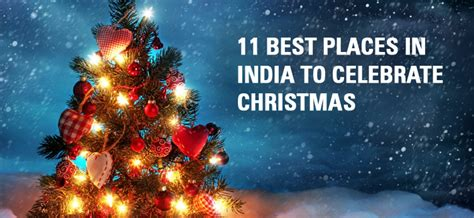 best place to spend christmas 11 best places in india to celebrate christmas tour my india