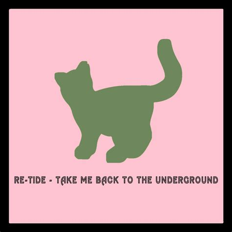 take me back to you free mp3 download take me back to the underground by re tide on mp3 wav