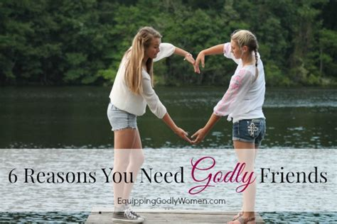 six reasons you need to 6 reasons you need godly friends