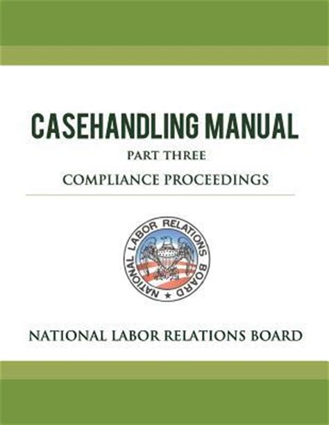 National Labor Relations Board Search National Labor Relations Board Casehandling Manual Part Three Compliance Proceedings