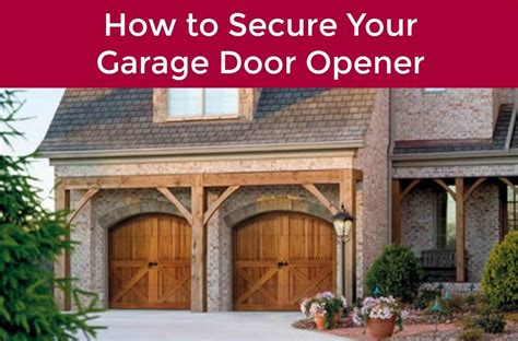 How To Secure Your Garage Door How To Secure Your Garage Door Opener Neighborhood Garage Door Repair Service