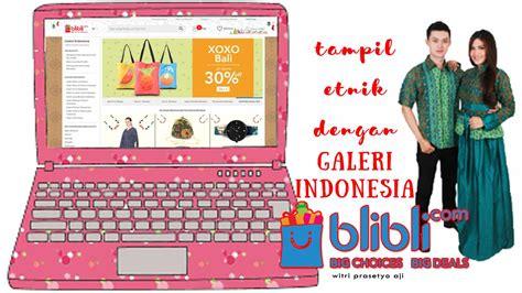 blibli it galeri tampil etnik dengan galeri indonesia blibli com diajengwitri