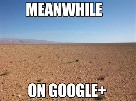 Google Plus Meme - meanwhile on google plus weknowmemes
