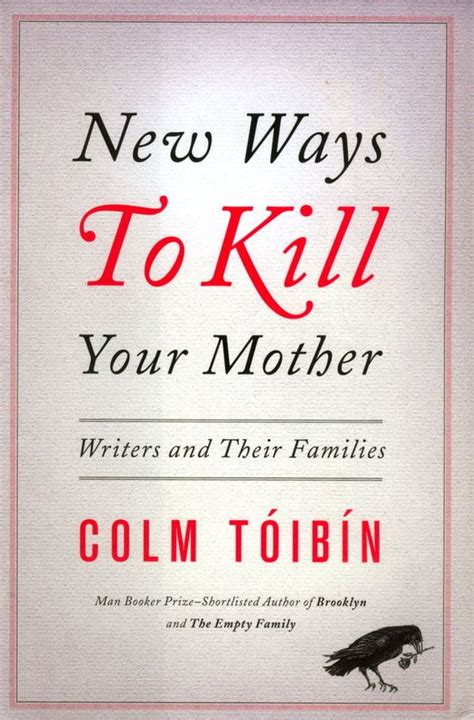Colm Toibin Essays by Colm Toibin S Essays New Ways To Kill Your Are Skillful And Arch Cleveland