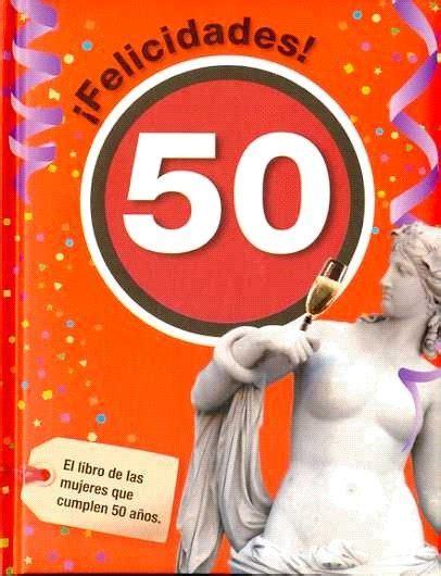 descargar el libro de los 50 anos de forges libro de texto gratis 161 felicidades 50 el libro de las que cumplen 50 a 209 os vv aa comprar libro 9788492712427
