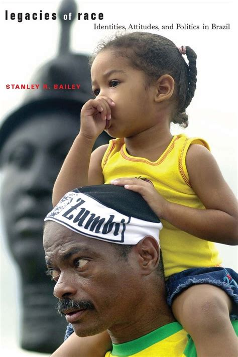 stanley brazil legacies of race identities attitudes and politics in