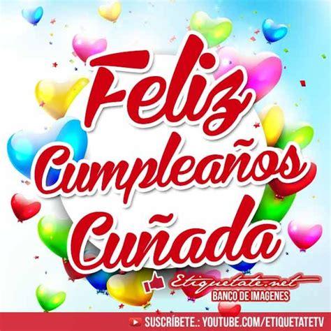 imagenes cumpleaños suegro feliz cumpleanos cunada cristianos www imgkid com the