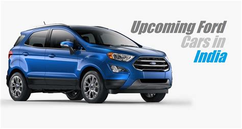 ford cars upcoming ford cars in india 2017 ford cars india