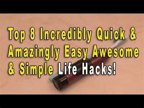 easy life hacks top 8 incredibly quick amazingly easy awesome and simple