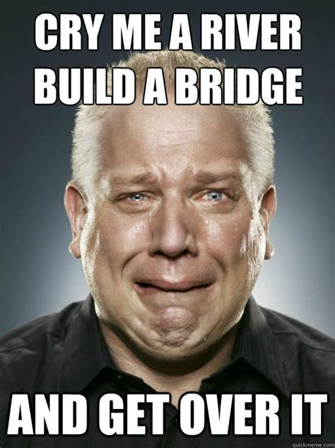 Over It Meme - cry me a river build a bridge and get over it crying