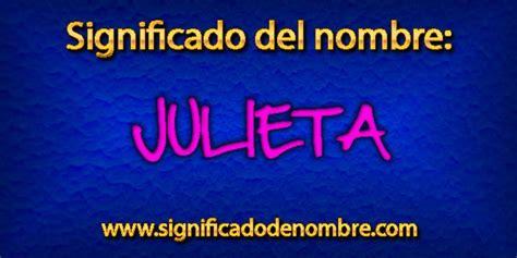 julieta significado del nombre julieta nombres significado de julieta significado de nombres