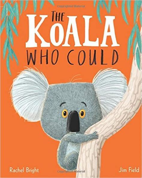 the koala who could the koala who could by rachel bright and jim field emma lee potter