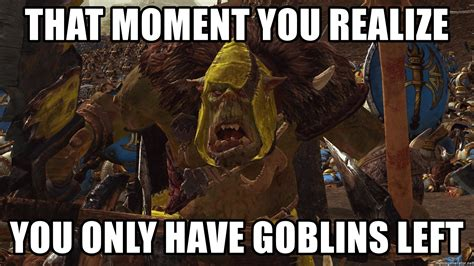 Orc Meme - that moment you realize you only have goblins left