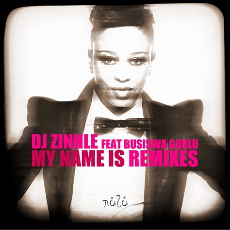 mp3 download dj zinhle my name is my name is remixes by dj zinhle feat busiswa on mp3 wav