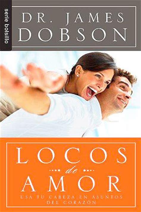 libros de amor para leer en pareja locos de amor libro james dobson