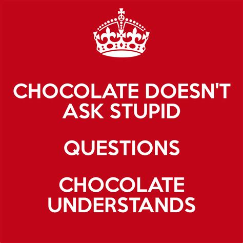 Ask A Stupid Question Ask A 2 by Chocolate Doesn T Ask Stupid Questions Chocolate