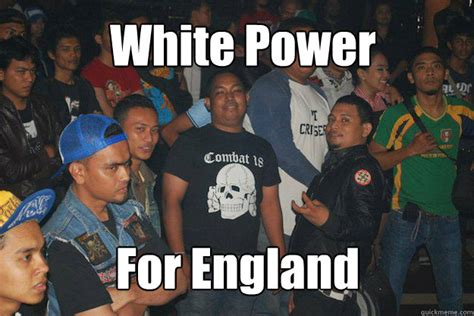 White Power Meme - white power for england happy malay nazi quickmeme
