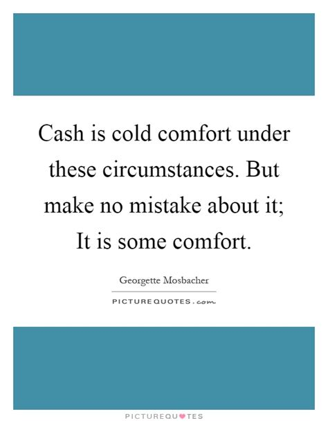 Cash Is Cold Comfort Under These Circumstances But Make