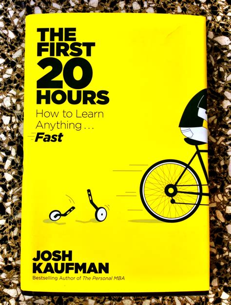 the first 20 hours the first 20 hours how to learn anything fast josh kaufman the tao of dana