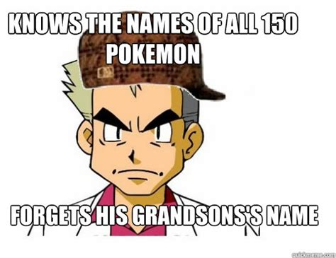 All Memes Names - knows the names of all 150 pokemon forgets his grandsons s