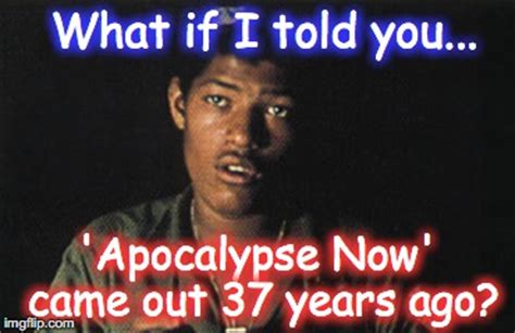 What If I Told You Meme Maker - image tagged in apocalypse now matrix morpheus imgflip