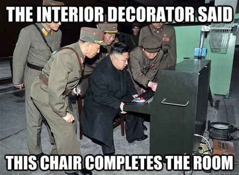 interior decorator meme the interior decorator said this chair completes the room