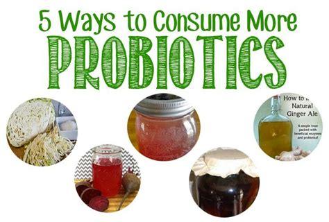 food with probiotics 5 ways to consume more probiotics