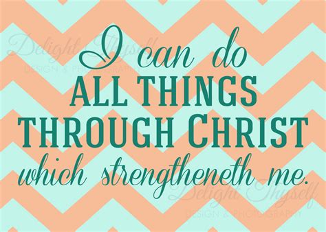 philippians 413 i can do all things through christ who philippians 4 13 i can do all things by delightthyselfdesign