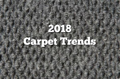 trends for carpet in 2018 trends 2018