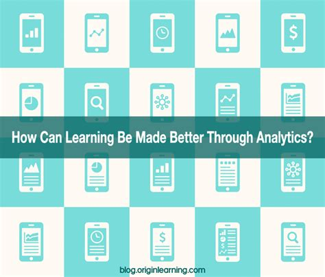 better analytics how can learning be made better through analytics e