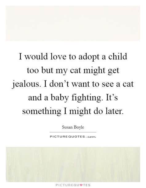 Might Adopt A Baby by I Would To Adopt A Child But My Cat Might Get