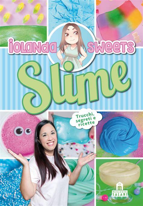 libro sweet libro slime trucchi segreti e ricette ediz a colori di iolanda sweets